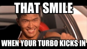 That smile, when the turbo kicks in